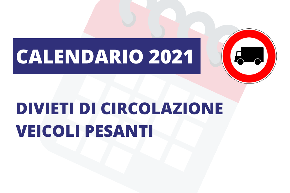 calendario 2021 divieti di circolazione veicoli pesanti
